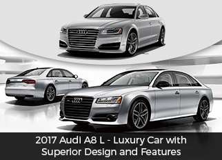 2017 Audi A8 L – Luxury Car with Superior Design and Features