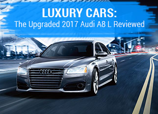 Luxury Cars: The Upgraded 2017 Audi A8 L Reviewed