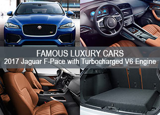 Famous Luxury Cars – 2017 Jaguar F-Pace with Turbocharged V6 Engine
