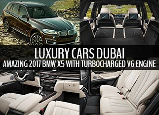 Luxury Cars Dubai – Amazing 2017 BMW X5 with Turbocharged V6 Engine