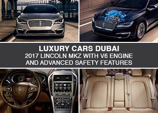 Luxury Cars Dubai – 2017 Lincoln MKZ with V6 Engine and Advanced Safety Features