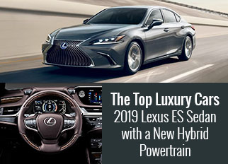 The Top Luxury Cars – 2019 Lexus ES Sedan with a New Hybrid Powertrain