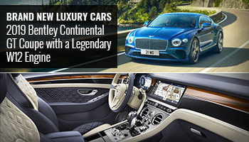Brand New Luxury Cars – 2019 Bentley Continental GT Coupe with a Legendary W12 Engine
